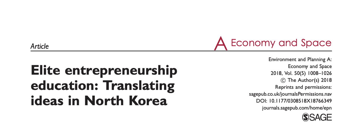 Academic article in Environment & Planning A (impact factor 3,2) on the work in North Korea (2013-2017): Elite entrepreneurship education: Translating ideas in North Korea (2018)